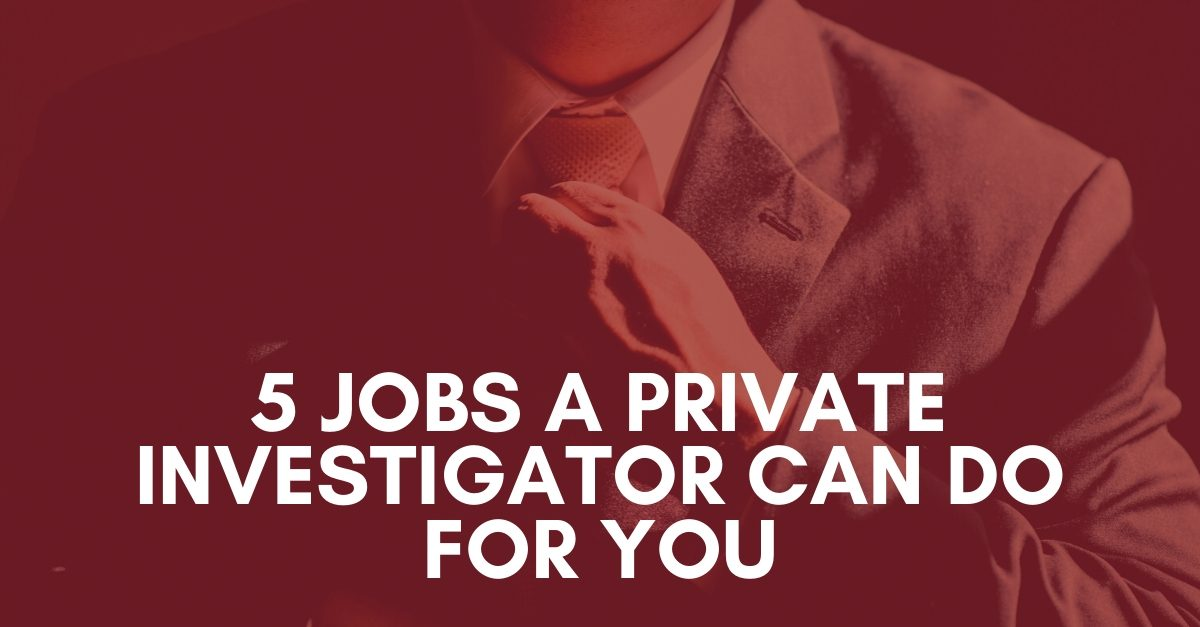 5 Jobs a Private Investigator Can Do for You