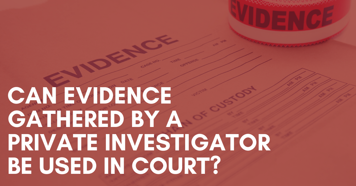Can-Evidence-Gathered-by-a-Private-Investigator-be-Used-in-Court