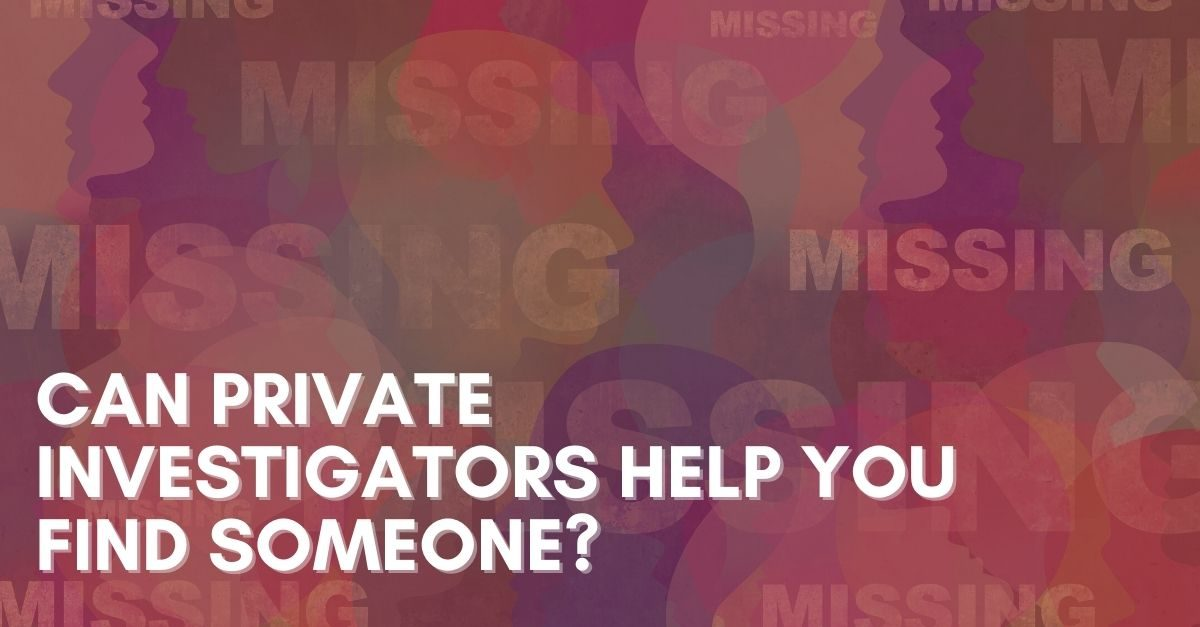 Can-Private-Investigators-Help-You-Find-Someone