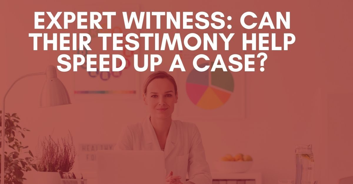 Expert Witness Can their testimony help speed up a case