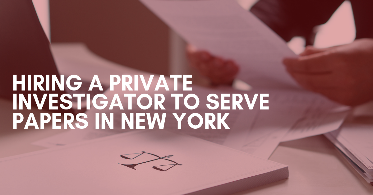 Hiring a Private Investigator to Serve Papers in New York