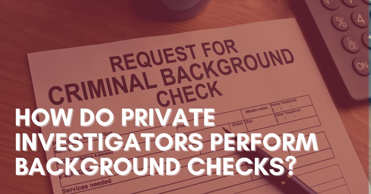 How Do Private Investigators Perform Background Checks