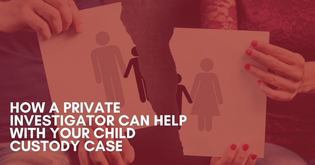 How a Private Investigator Can Help With Your Child Custody Case