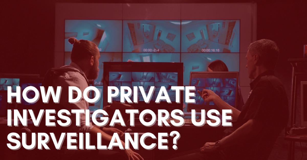 How-do-Private-Investigators-Use-Surveillance