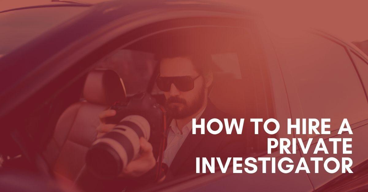 How to Hire a Private Investigator