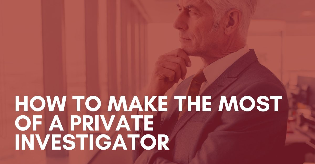 How to Make the Most of a Private Investigator