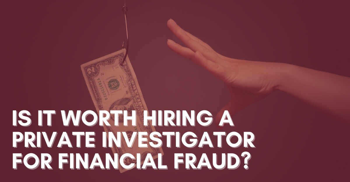 Is-it-Worth-Hiring-a-Private-Investigator-for-Financial-Fraud