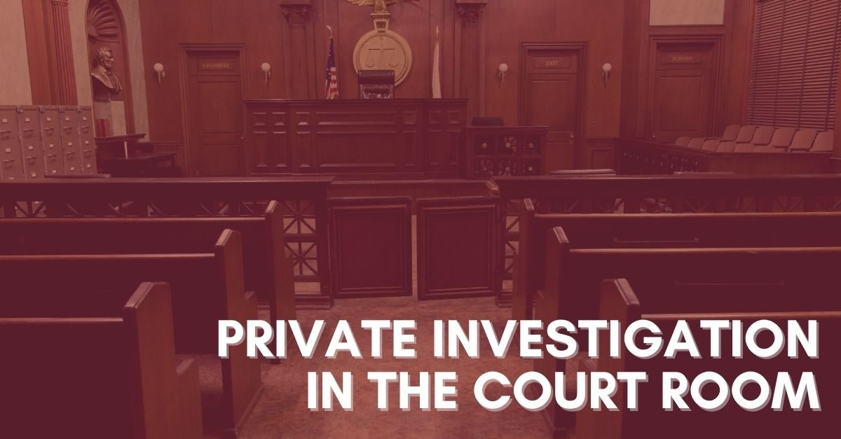 Private Investigation in the Court Room