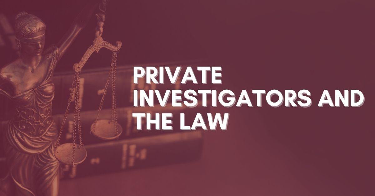 Private Investigators and the Law