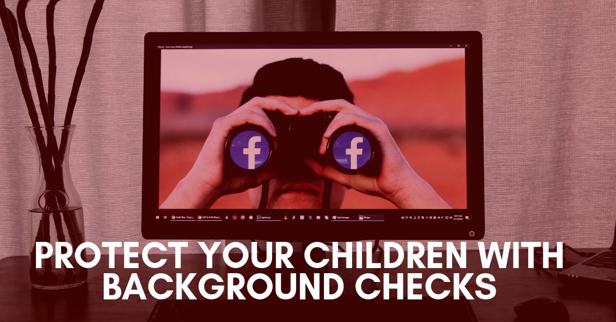 Protect Your Children With Background Checks