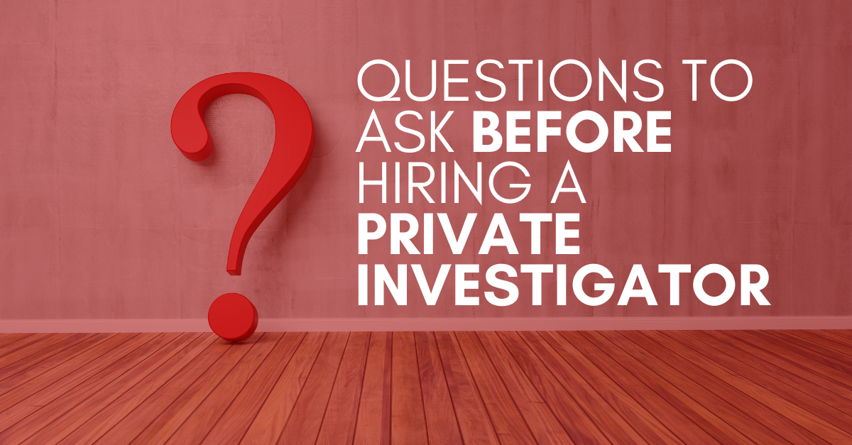 Questions To Ask Before Hiring A Private Investigator