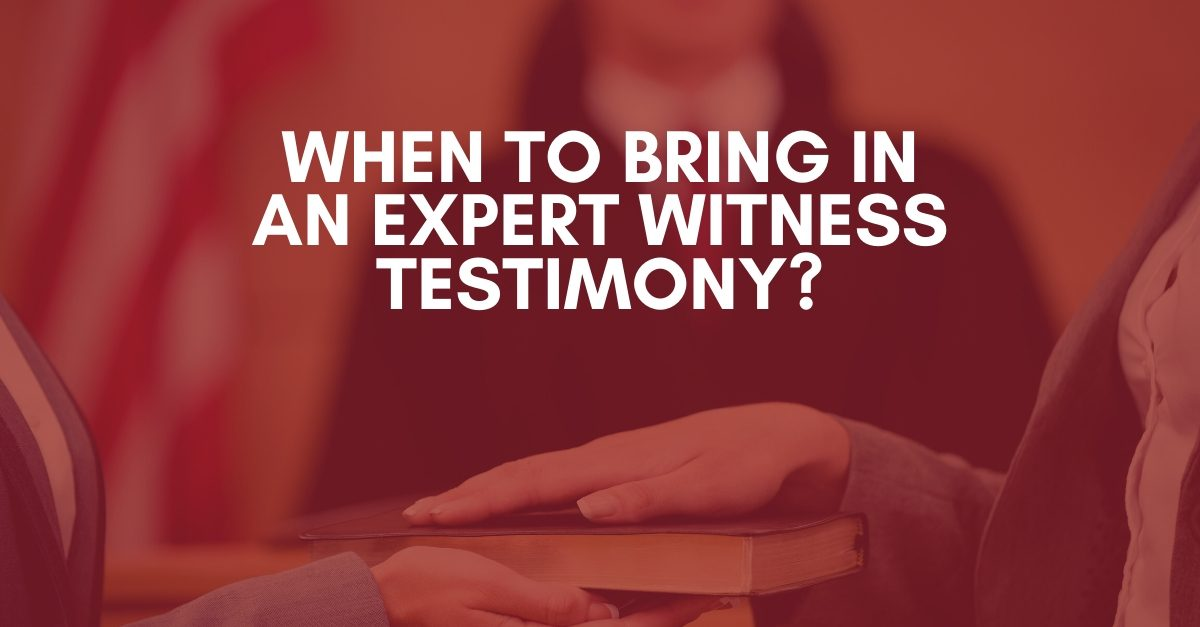 When to Bring in an Expert Witness Testimony
