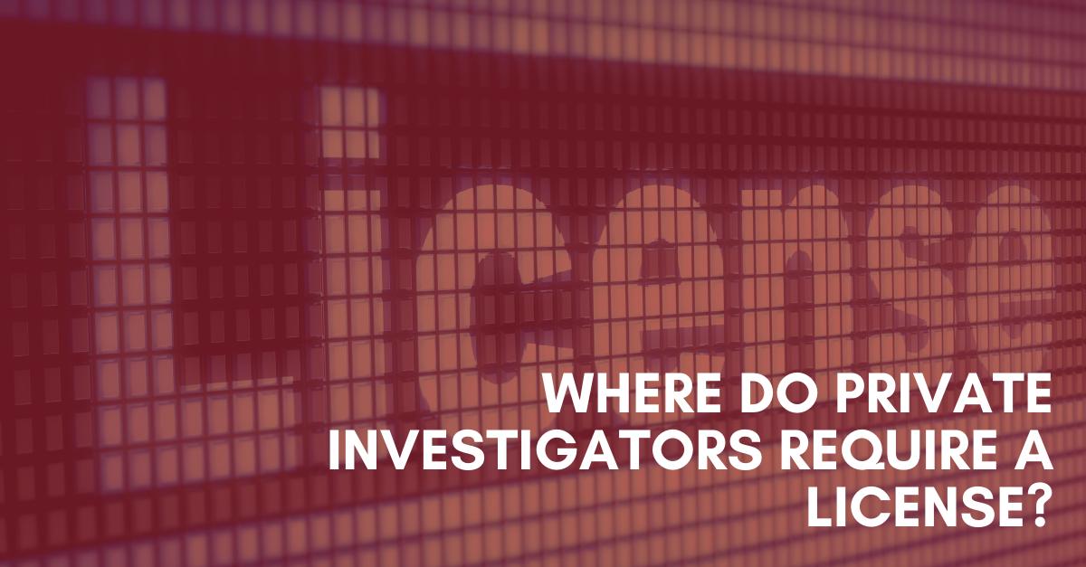 Where-do-private-investigators-require-license