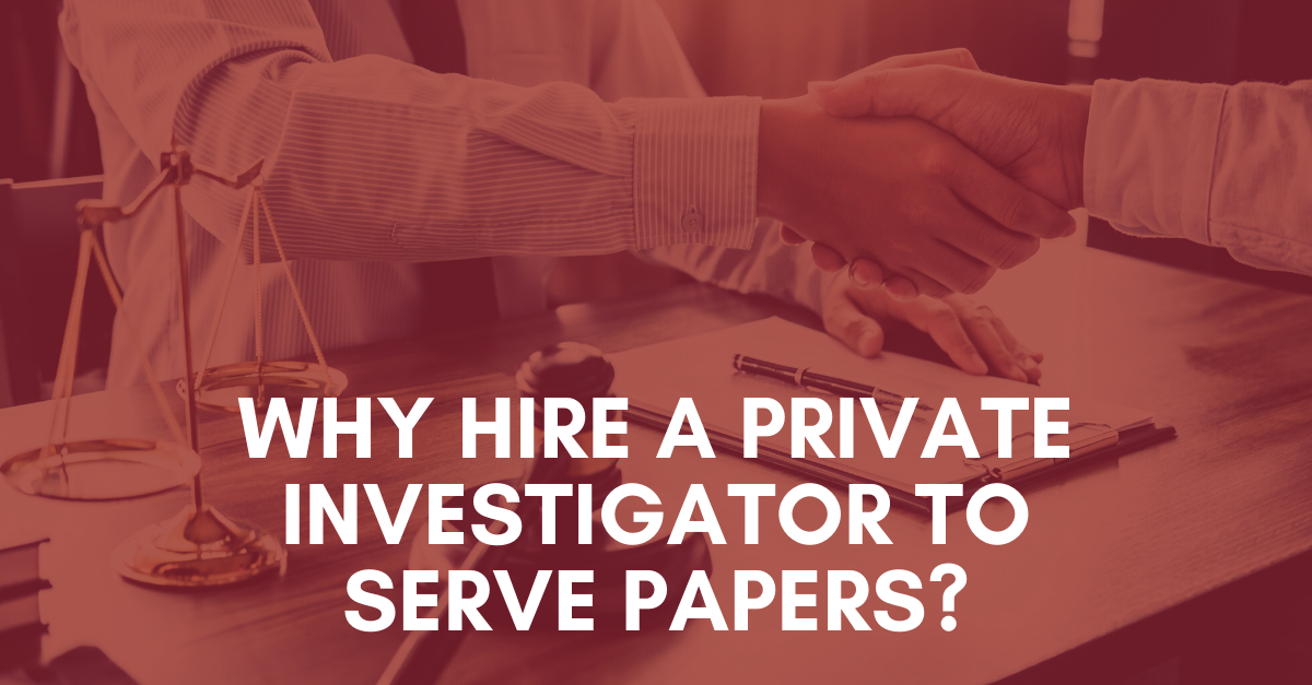 Why Hire a Private Investigator to Serve Papers