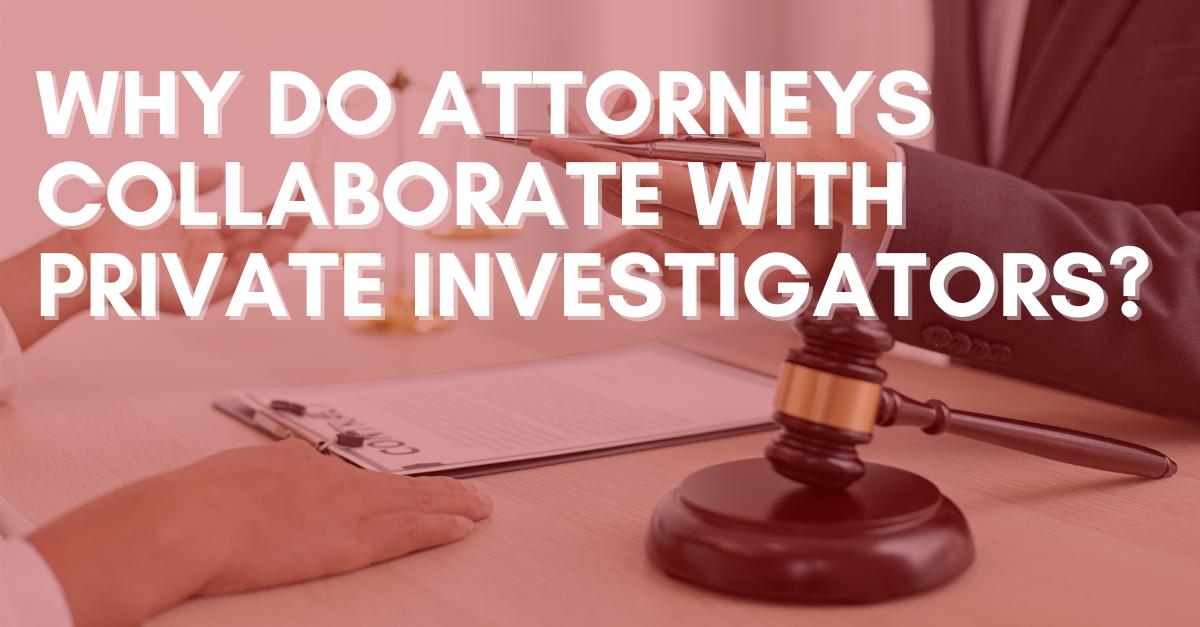 Why-do-Attorneys-Collaborate-With-Private-Investigators