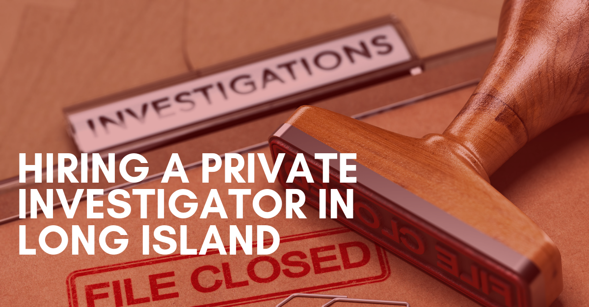 hiring a private investigator in long island
